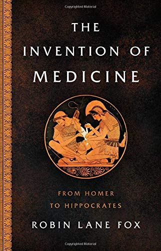The Invention of Medicine: From Homer to Hippocrates