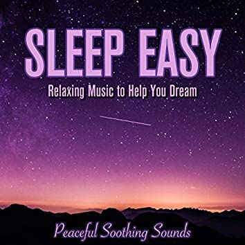 Sleep Easy: Relaxing Music to Help You Dream - Peaceful Soothing Sounds