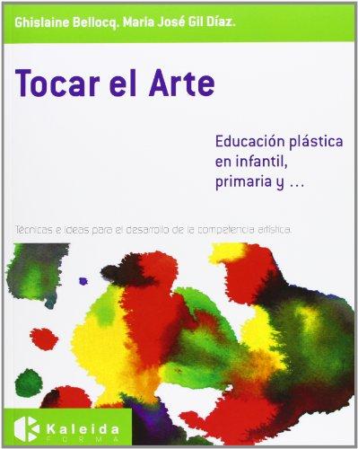 Tocar el arte - educacion plastica en infantil, primaria y... - 9788493833107