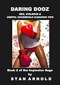 Daring Dooz: Sex, Violence & Useful Household Cleaning Tips (The Implosion Saga Book 2) by [Stan Arnold]