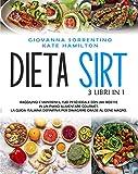 Dieta Sirt: 3 Libri in 1: Raggiungi e Mantieni il Tuo Peso Ideale con...