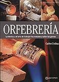 Orfebrería: La técnica y el arte de trabajar los metales y tallar las gemas (Arte y Oficios)