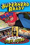 Superhero Brady: The true story of a boy overcoming a code blue, NICU, cooling blanket, G-J Tube, cerebral palsy, and stem cell procedures