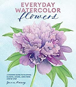 Everyday Watercolor Flowers: A Modern Guide to Painting Blooms, Leaves, and Stems Step by Step by [Jenna Rainey]