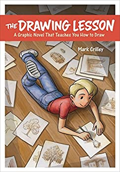 The Drawing Lesson: A Graphic Novel That Teaches You How to Draw by [Mark Crilley]
