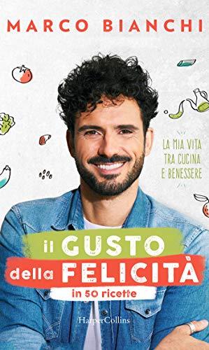 Il gusto della felicità in 50 ricette: La mia vita tra cucina e benessere