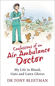 Confessions of an Air Ambulance Doctor by [Tony Bleetman]