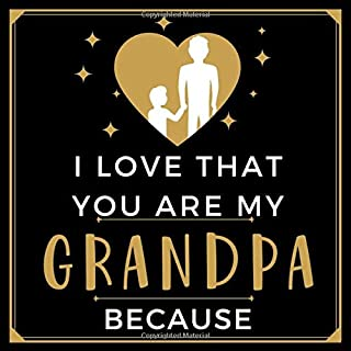 I Love That You Are My Grandpa Because: Prompted Guided Fill In The Blank Journal Memory Book Reason Why  What I Love About You Are Awesome Because ... Birthday Fathers Day Christmas Greeting Card