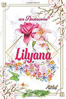 An Awesome Lilyana Journal: Awesome (Diary, Notebook) Personalized Custom Name - Flowers (6 x 9 - Blank Lined 120 Pages A Wonderful Journal for an ... Writing | | Write about your Life & Interests