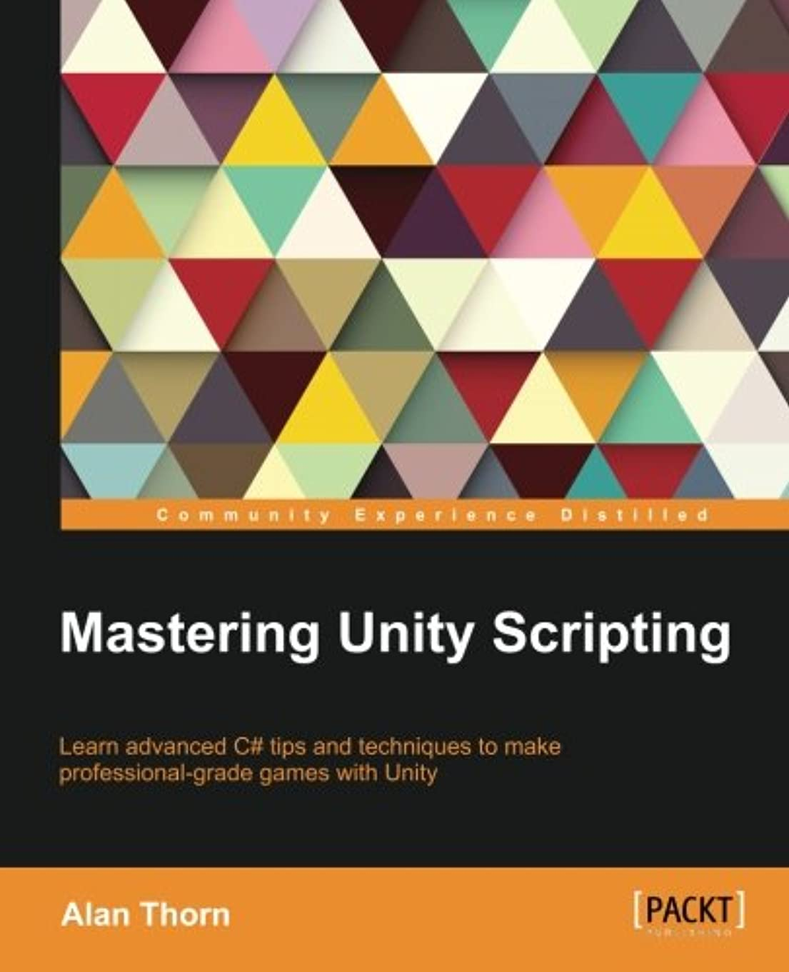 プレゼント包括的軽蔑Mastering Unity Scripting: Learn Advanced C# Tips and Techniques to Make Professional-grade Games With Unity