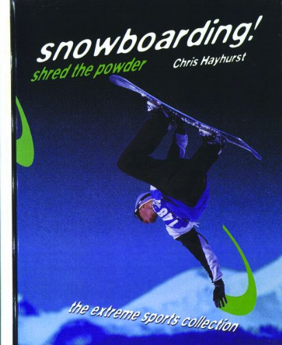 Snowboarding! Shred the Powder (The Extreme Sports Collection)