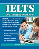 IELTS 2017 Practice Exam Book: IELTS Preparation Review Book & Practice Tests with Reading, Writing, Speaking & Vocabulary for the IELTS Exam (English Edition)