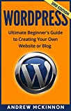 WordPress: Ultimate Beginner's Guide to Creating Your Own Website or Blog (Wordpress, Wordpress For Beginners, Wordpress Course, Wordpress Books) (English Edition)