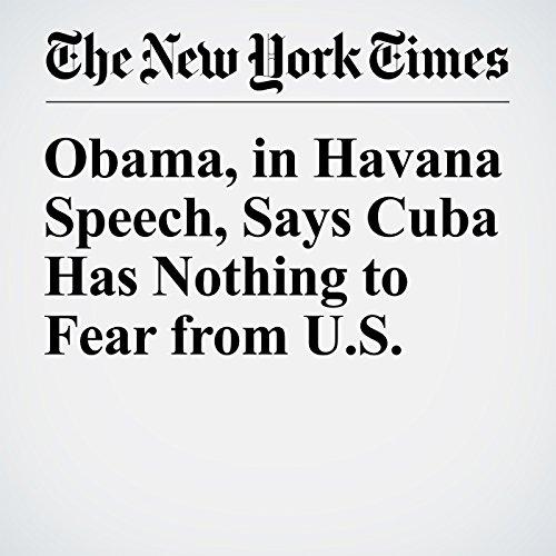 Obama, in Havana Speech, Says Cuba Has Nothing to Fear from U.S. audiobook cover art
