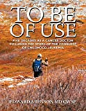 To Be of Use: Five Decades as a Cancer Doctor Including the Story of the Conquest of Childhood Leukemia
