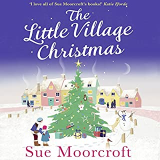 The Little Village Christmas                   By:                                                                                                                                 Sue Moorcroft                               Narrated by:                                                                                                                                 Claire Fraenkel                      Length: 10 hrs and 20 mins     52 ratings     Overall 4.4