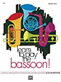 Learn to Play Bassoon, Book 1: A Carefully Graded Method That Emphasizes Good Tone Production, Builds a Sound Rhythmic Sense and Develops Well-rounded Musicianship