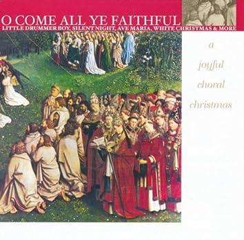 O Come All Ye Faithful - A Joyful Choral Christmas