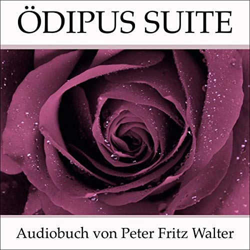 Oedipus Suite: Ein Kulturbeitrag [Oedipus Suite: A Cultural Contribution] Audiobook By Peter Fritz Walter cover art