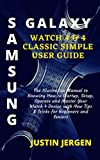 SAMSUNG GALAXY WATCH 4 & 4 CLASSIC SIMPLE USER GUIDE: The Illustrative Manual to Knowing How to Startup, Setup, Operate and Master Your Watch 4 Device ... for Beginners and Seniors (English Edition)