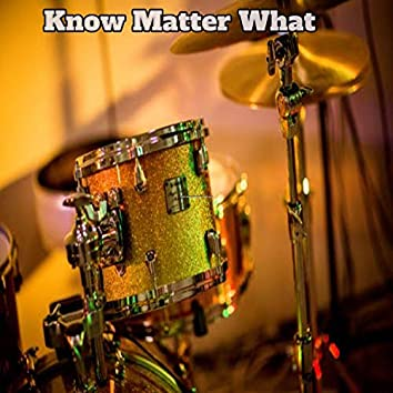 Know Matter What