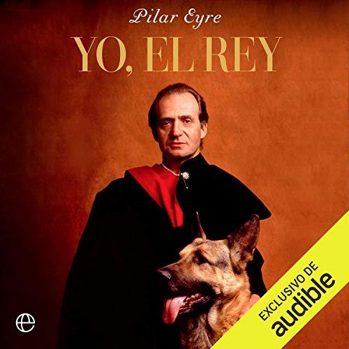 Yo, el Rey Audiobook By Pilar Eyre cover art