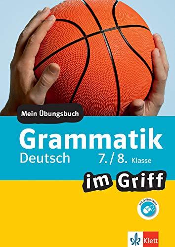 Klett Grammatik im Griff Deutsch 7./8. Klasse: Mein Übungsbuch für Gymnasium und Realschule (Klett ... im Griff)