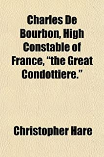 """Charles de Bourbon, High Constable of France, """"The Great Condottiere."""""""