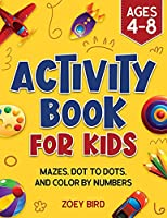 Activity Book for Kids: Mazes, Dot to Dots, and Color by Numbers for Ages 4 - 8