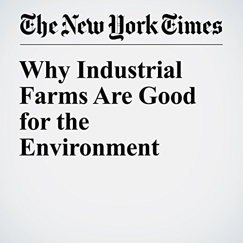 Why Industrial Farms Are Good for the Environment cover art