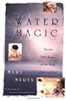 Water Magic: Healing Bath Recipes for the Body, Spirit, and Soul by Mary Muryn(1995-11-08)