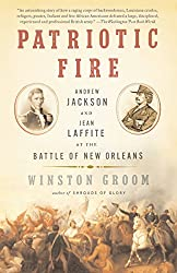 Patriotic Fire: Andrew Jackson and Jean Laffite at the Battle of New Orleans: Winston Groom