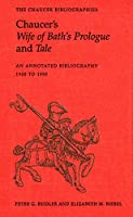 Chaucer's Wife of Bath's Prologue and Tale: An Annotated Bibliography 1900 - 1995 (Chaucer Bibliographies)
