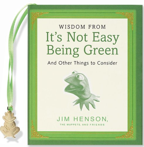 Wisdom from it's Not Easy Being Green: And Other Things to Consider