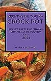 RECETAS DE COCINA CROCK-POT 2021 (CROCK POT RECIPES SPANISH EDITION): RECETAS SÚPER SABROSAS PARA OLLAS DE COCCION LENTA