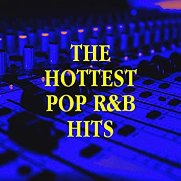 The Hottest Pop R&b Hits