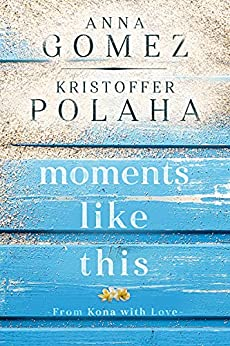 Moments Like This (From Kona With Love) by [Anna Gomez, Kristoffer Polaha]
