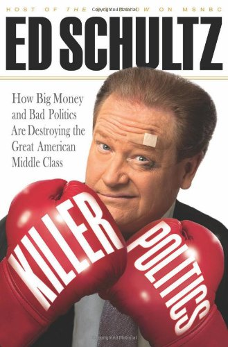 Image of Killer Politics: How Big Money and Bad Politics Are Destroying the Great American Middle Class