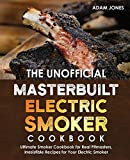 The Unofficial Masterbuilt Electric Smoker Cookbook: Ultimate Smoker Cookbook for Real Pitmasters, Irresistible Recipes for Your Electric Smoker: Book 2