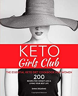 Keto Girls Club: The Essential Keto Diet Cookbook For Women: 200 Recipes For Weight Loss & Living Your Best Life (Keto Diet Books For Weight Loss Best Seller)