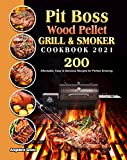 Pit Boss Wood Pellet Grill & Smoker Cookbook 2021: 200 Affordable, Easy & Delicious Recipes for Perfect Smoking