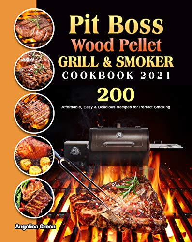 Pit Boss Wood Pellet Grill & Smoker Cookbook 2021: 200 Affordable, Easy & Delicious Recipes for Perfect Smoking (English Edition)