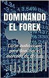 DOMINANDO EL FOREX: Curso audiovisual para dominar el mercado de divisas (Cod. M nº 105)