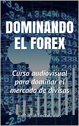 DOMINANDO EL FOREX: Curso audiovisual para dominar el mercado de divisas (Cod....