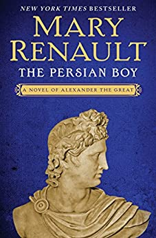 The Persian Boy (Alexander the Great series Book 2) by [Mary Renault]