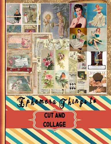 Ephemera Things to Cut and Collage: Vintage Ephemera Art Collection of Ephemera for Junk Journals, Scrapbooking, Collage Decoupage and Other Craft Projects (Cut it Out Art)