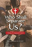 Who Shall Separate Us?: Uniting the Segregated Church