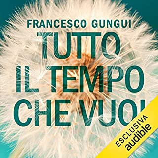 Tutto il tempo che vuoi                   Di:                                                                                                                                 Francesco Gungui                               Letto da:                                                                                                                                 Nicola Bonimelli                      Durata:  6 ore e 39 min     80 recensioni     Totali 4,5