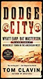Image of Dodge City: Wyatt Earp, Bat Masterson, and the Wickedest Town in the American West