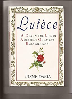Lutece  A Day in the Life of America s Greatest Restaurant